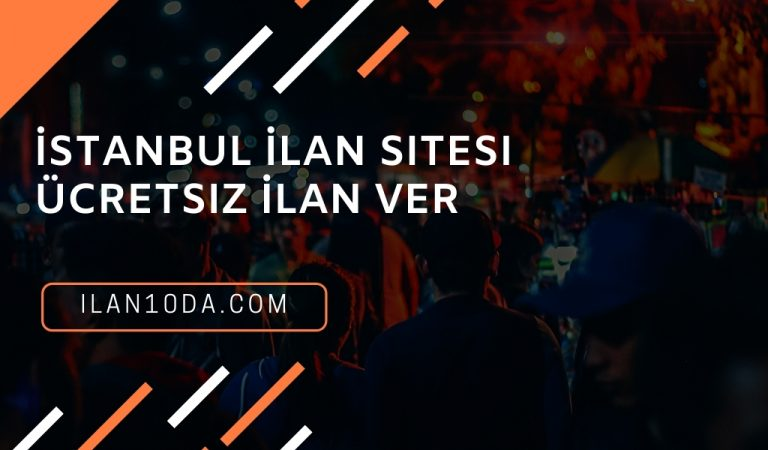 İstanbul İlan Sitesi Ücretsiz İlan Ver